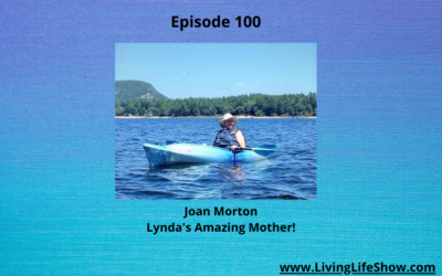 Episode 100 – How to Overcome Challenges & Still Be Thriving at 78 Years Young with Joan Morton