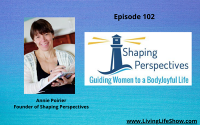 Episode 102 – Gained weight during Covid?  Learn the best way to lose it with Annie Poirier of Shaping Perspectives
